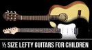 Lefty Guitars For Kids – 1/2 Sized Models