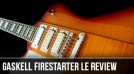 Gaskell Firestarter Limited Edition Guitar Review