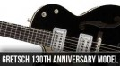 New Gretsch 130th Anniversary G6118TLH-LTV