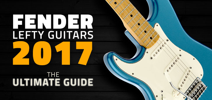 Fender Left Handed guitars 2017