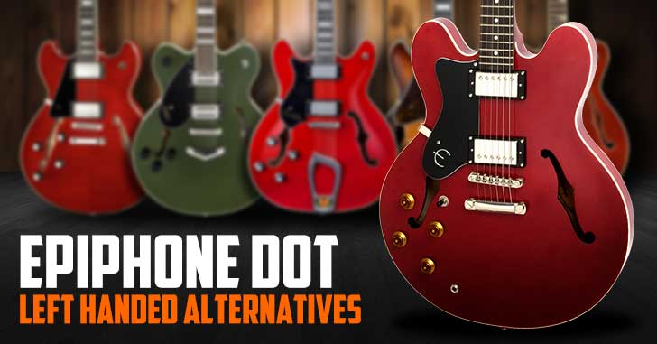 Left Handed Epiphone Dot Alternatives