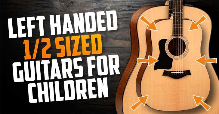 Half Size Left Handed Guitars For Kids