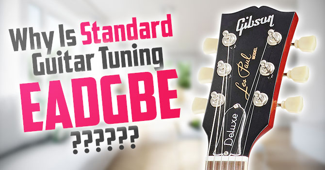 Why is Standard Guitar Tuning EADGBE