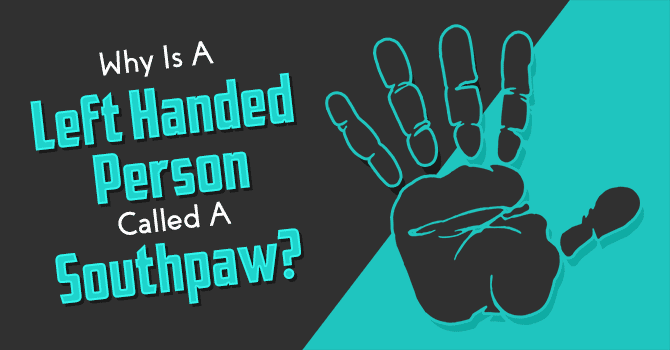 Why Is A Left Handed Person Called A Southpaw?