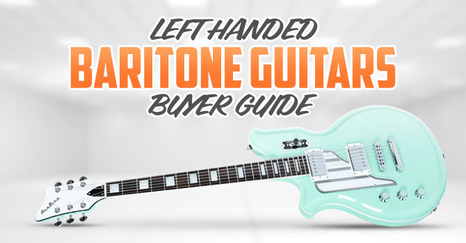 Who Makes Left Handed Baritone Guitars